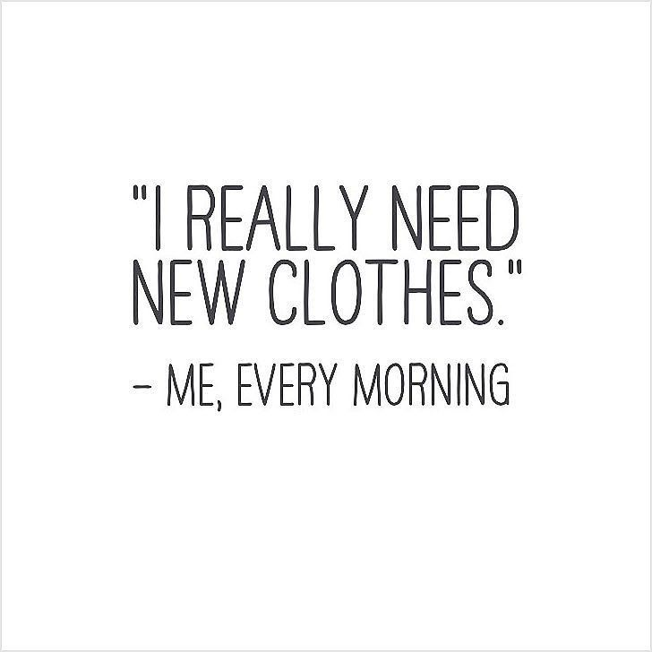 """""""I really need new clothes."""" Who else says the same?"""