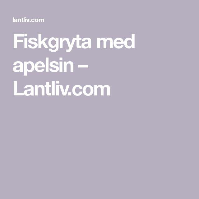 Fiskgryta med apelsin – Lantliv.com