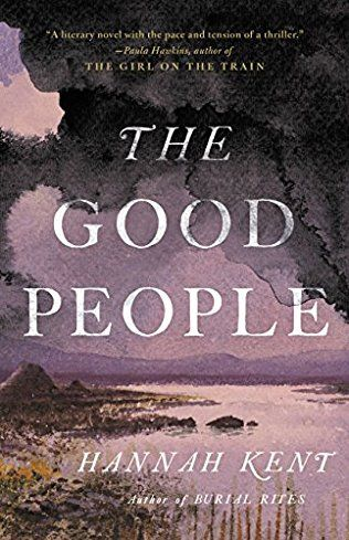 The Good People by Hannah Kent - Sept 2017.   Based on true events and set in a lost world bound by its own laws, The Good People is Hannah Kent's startling novel about absolute belief and devoted love.