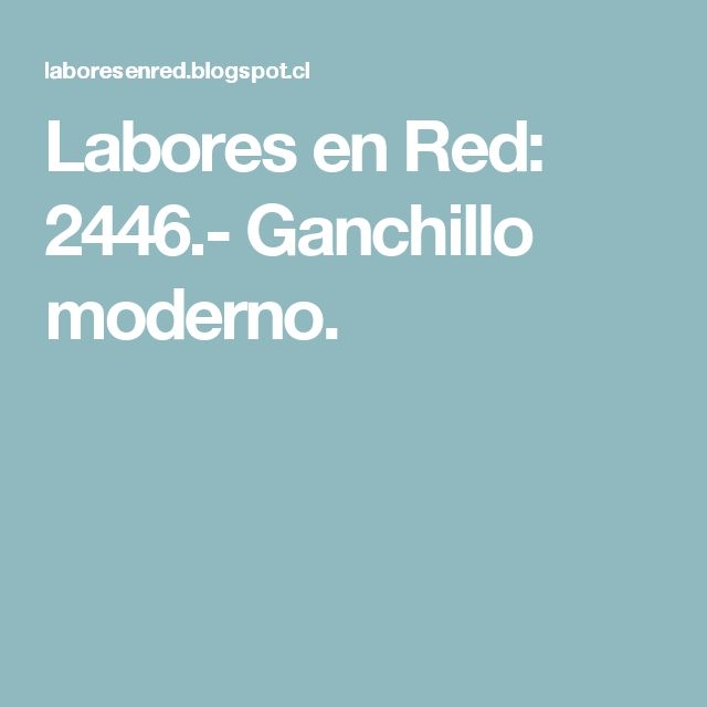 Labores en Red: 2446.- Ganchillo moderno.