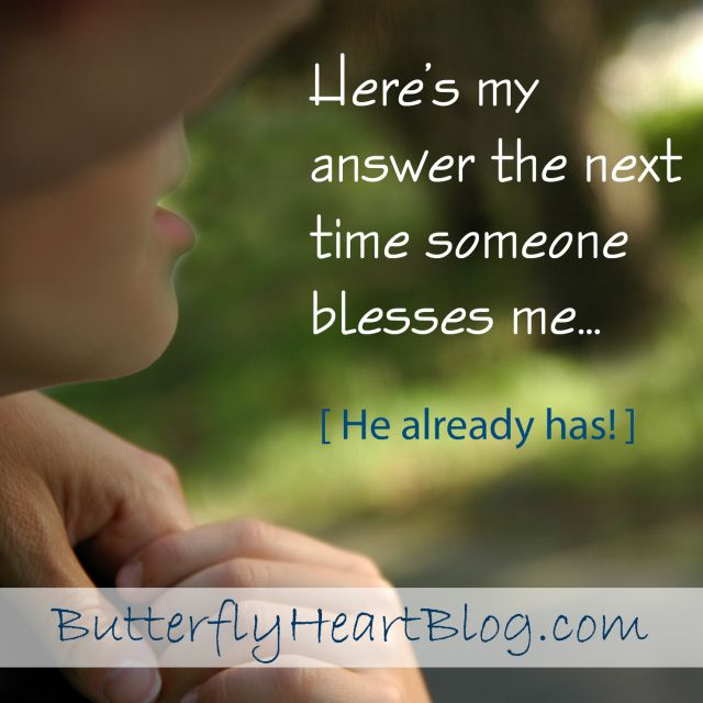 When someone blesses us, our auto response is to bless them back. And that's all good! But do we also take the time to recognize how we're already so blessed? From Kellee at Butterfly Heart Blog.
