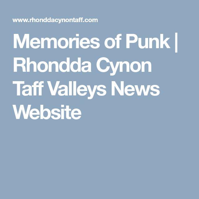 Memories of Punk | Rhondda Cynon Taff Valleys News Website