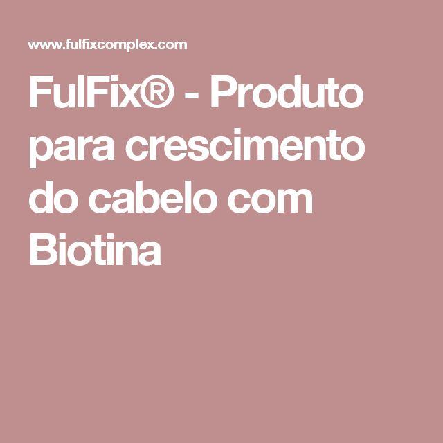FulFix® - Produto para crescimento do cabelo com Biotina