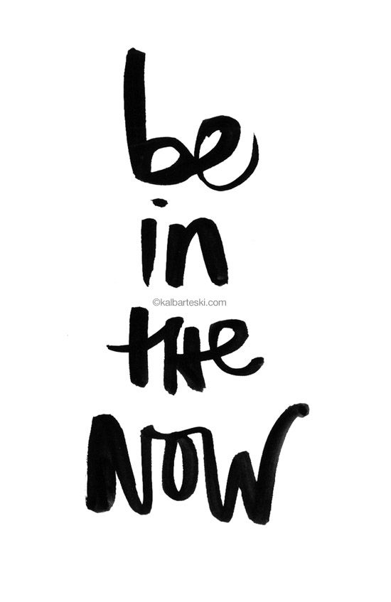 Be in the now ❥
