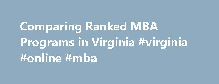 Comparing Ranked MBA Programs in Virginia #virginia #online #mba http://new-zealand.remmont.com/comparing-ranked-mba-programs-in-virginia-virginia-online-mba/  # There are numerous part-time ranked MBA programs in Virginia according to U.S. News World Report. Students who live or work in Virginia can compare programs state-wide when looking for a Virginia MBA program that fits their needs. The top five ranked MBA programs in Virginia (part-time) according to U.S. News World Report are…