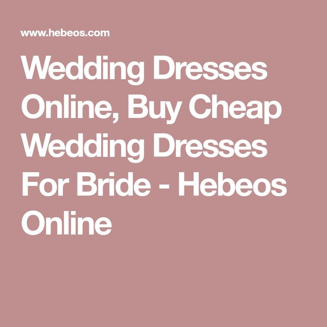 Wedding Dresses Online, Buy Cheap Wedding Dresses For Bride - Hebeos Online