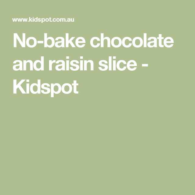 No-bake chocolate and raisin slice - Kidspot