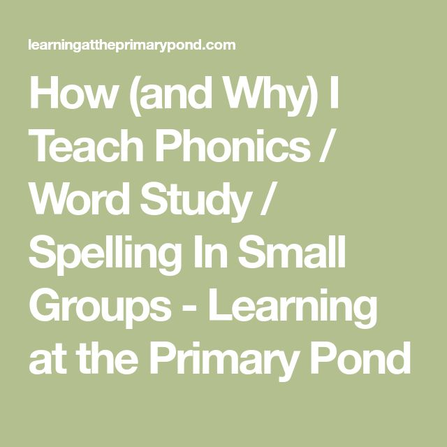 How (and Why) I Teach Phonics / Word Study / Spelling In Small Groups - Learning at the Primary Pond