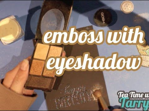 Episode 10: Tea Time With Tarryn - Embossing using your old eye shadow