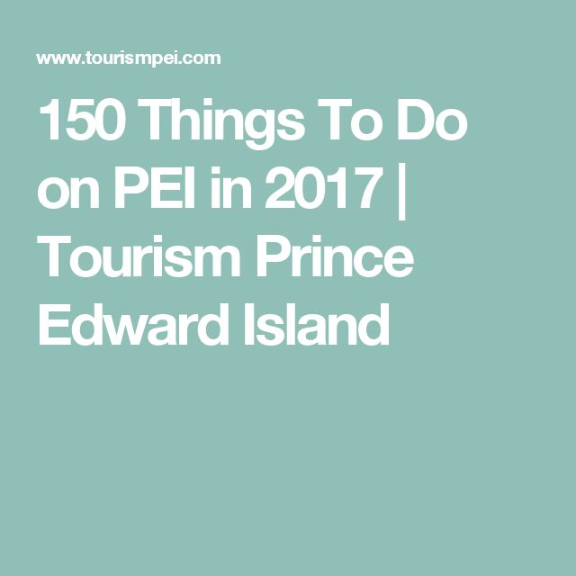 150 Things To Do on PEI in 2017 | Tourism Prince Edward Island