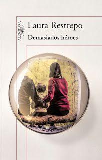 Laura Restrepo - Demasiados héroes | Generación Reader