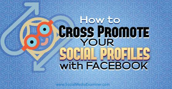 How to Cross Promote Your Social Profiles With Facebook #SocialMedia #Facebook #Marketing