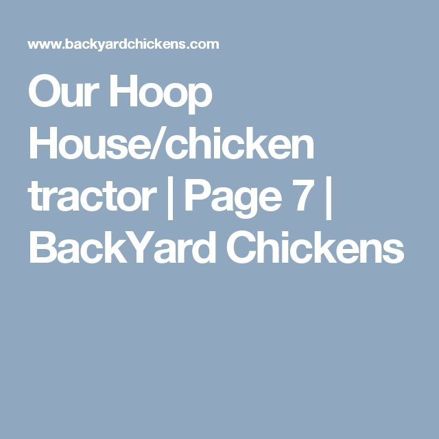 Our Hoop House/chicken tractor | Page 7 | BackYard Chickens