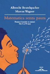Albrecht Beutelspacher, Marcus Wagner, Matematica senza paura, Ponte alle Grazie, 2012