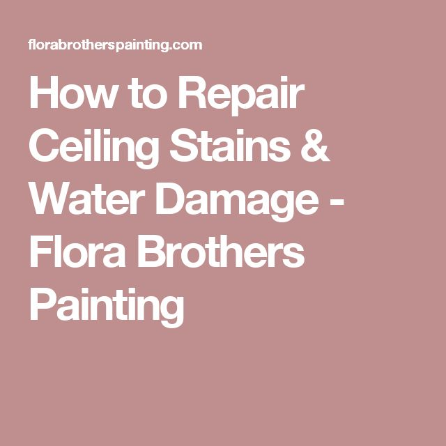 How to Repair Ceiling Stains & Water Damage - Flora Brothers Painting