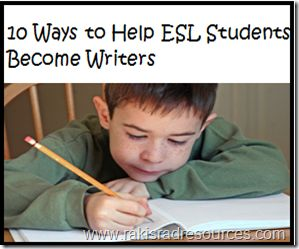 10 Ways to Help ESL students to Become Writers - great tips,