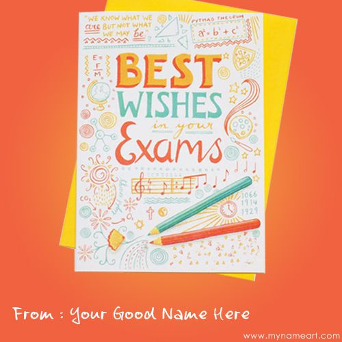 good luck images for exams with name,you can write your name on exam greeting card free,good luck ecard with name for exam wishes free download,best wishes in your exam text on ecard.your can write own text for exam wishes pics and photo,free image download exam wishes.exam good luck card for your exam card with your name free make online.
