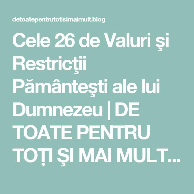 Cele 26 de Valuri şi Restricţii Pământeşti ale lui Dumnezeu | DE TOATE PENTRU TOŢI ŞI MAI MULT...