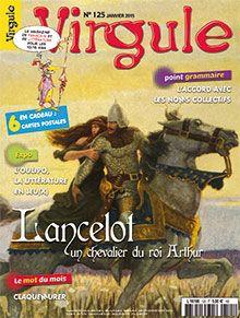 Virgule n° 125 - janvier 2015 - Visite : Oulipo, la littérature en jeu(x) -  Dossier : Lancelot du Lac, un chevalier du roi Arthur - L'accord avec les noms collectifs
