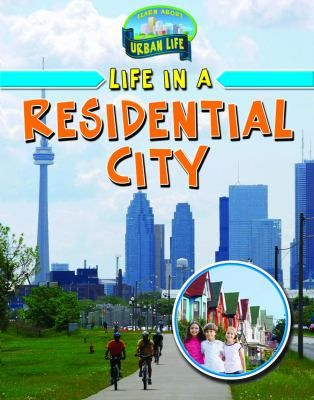 """Life in a Residential City by Hélène Boudreau: """"With Toronto, Ontario as a featured example, Life in a Residential City provides insight for children into living in the housing zone of a big modern city. With a focus on where people live as opposed to where they work, this book explains the many different areas of a city that make living possible, including the people, the traffic, the roads and the buildings."""""""