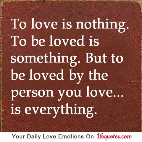 To love is nothing. To be loved is something. But to be loved by the person you love… is everything.