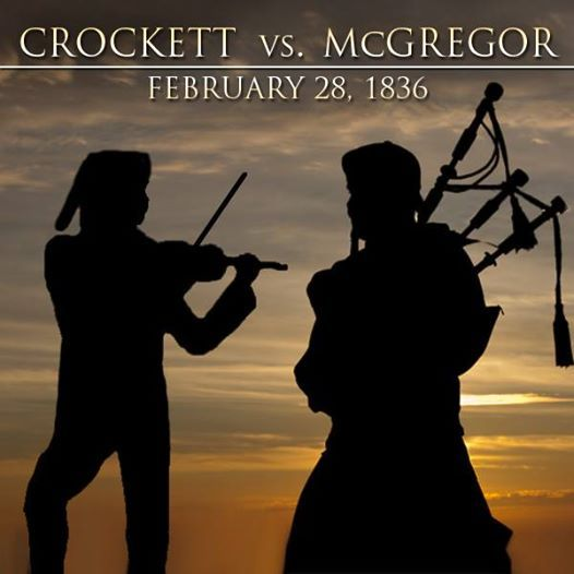 THE ALAMO'S MUSICAL DUEL, 28 Feb 1836 - Crockett (Huguenot/Ulster-Scot), in an attempt to raise morale, decided to challenge John McGregor, a Scotsman, to a musical duel of instruments.  McGregor took up his bagpipes while Crockett took up his fiddle.  They played back & forth, loudly enough for the Mexican soldiers to hear, creating one of the most legendary moments in Texas history.  McGregor was said to have won the duel for playing the loudest.  (according to Susannah Dickinson…