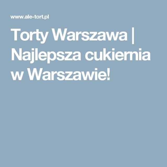 Torty Warszawa | Najlepsza cukiernia w Warszawie!