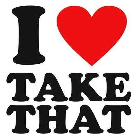 I LOVE TAKE THAT