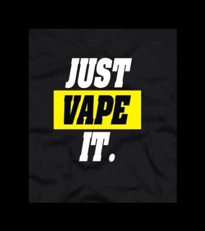 Just Vape It