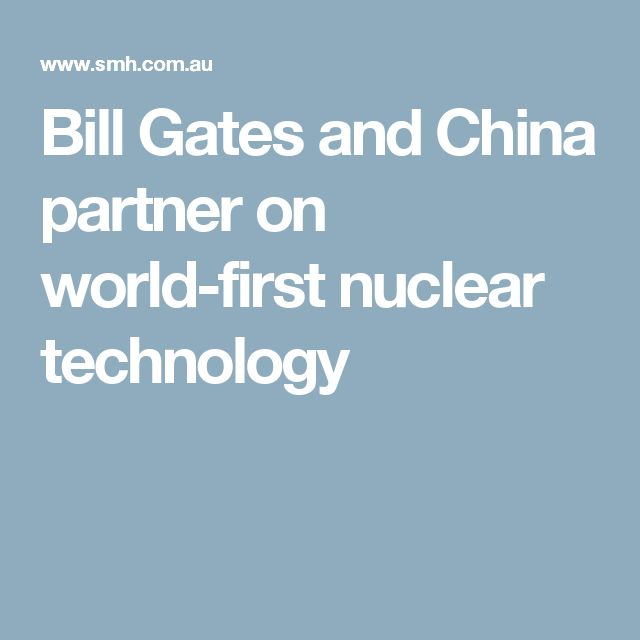 Bill Gates and China partner on world-first nuclear technology