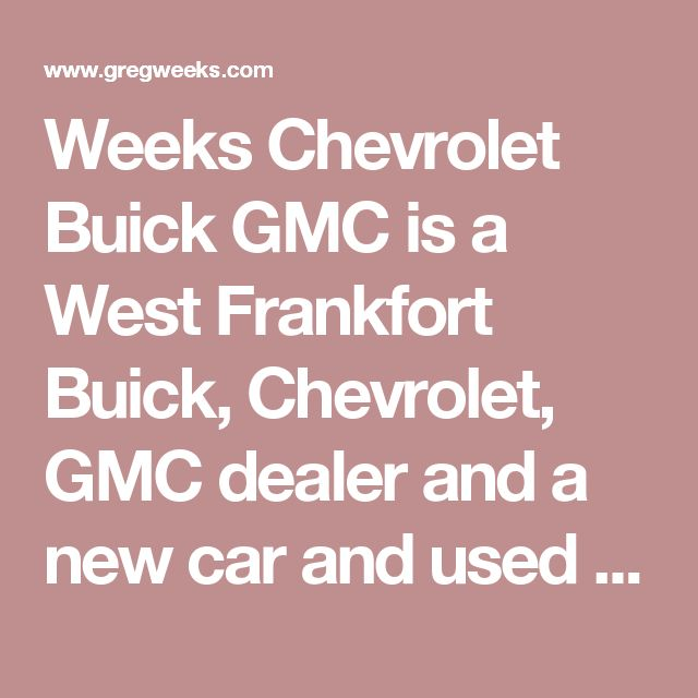 Weeks Chevrolet Buick GMC is a West Frankfort Buick, Chevrolet, GMC dealer and a new car and used car West Frankfort IL Buick, Chevrolet, GMC dealership - Rental-Department