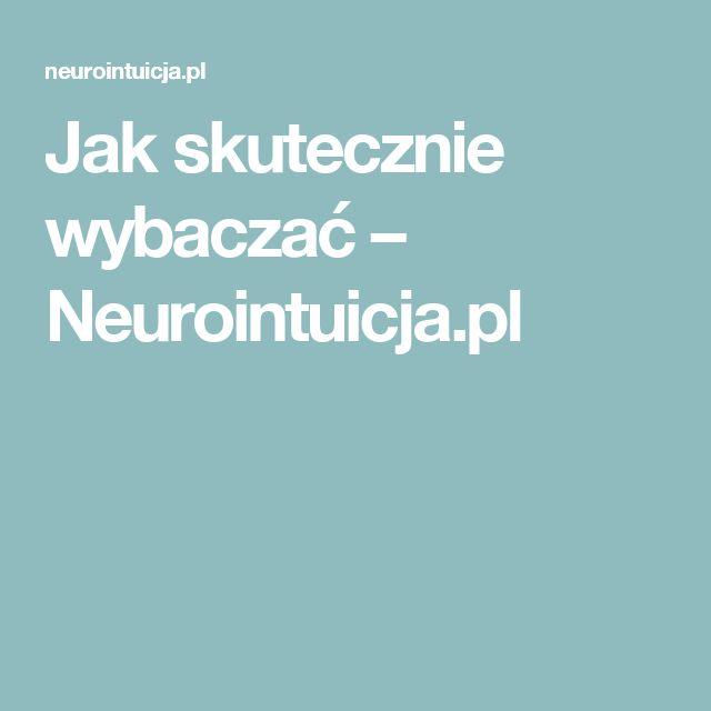 Jak skutecznie wybaczać – Neurointuicja.pl