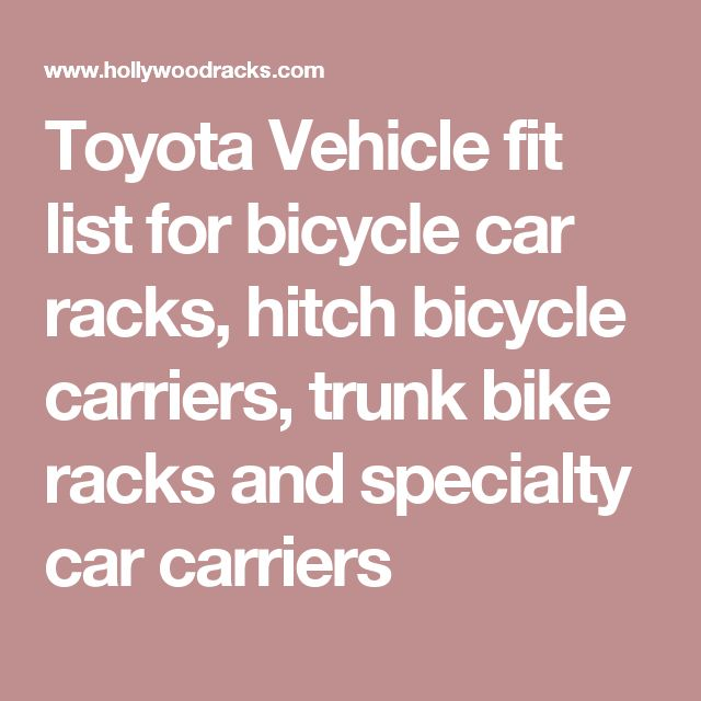 Toyota Vehicle fit list for bicycle car racks, hitch bicycle carriers, trunk bike racks and specialty car carriers