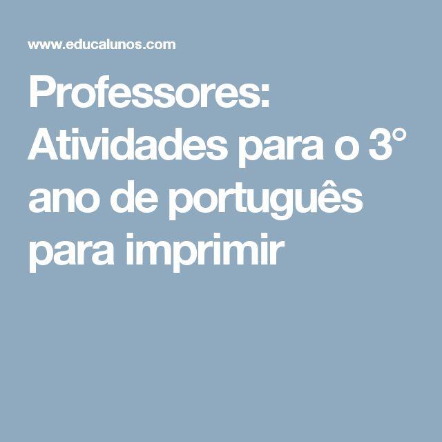 Professores: Atividades para o 3° ano de português para imprimir