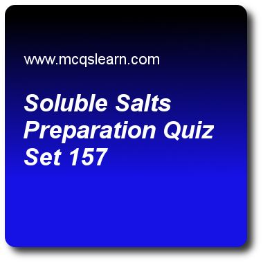Soluble Salts Preparation Quizzes: O level chemistry Quiz 157 Questions and Answers - Practice chemistry quizzes based questions and answers to study soluble salts preparation quiz with answers. Practice MCQs to test learning on soluble salts preparation, exothermic reactions, polarization, ionic compounds: crystal lattices quizzes. Online soluble salts preparation worksheets has study guide as acid salts are formed by, answer key with answers as phosphoric acid, carbonic acid, sulphuric..