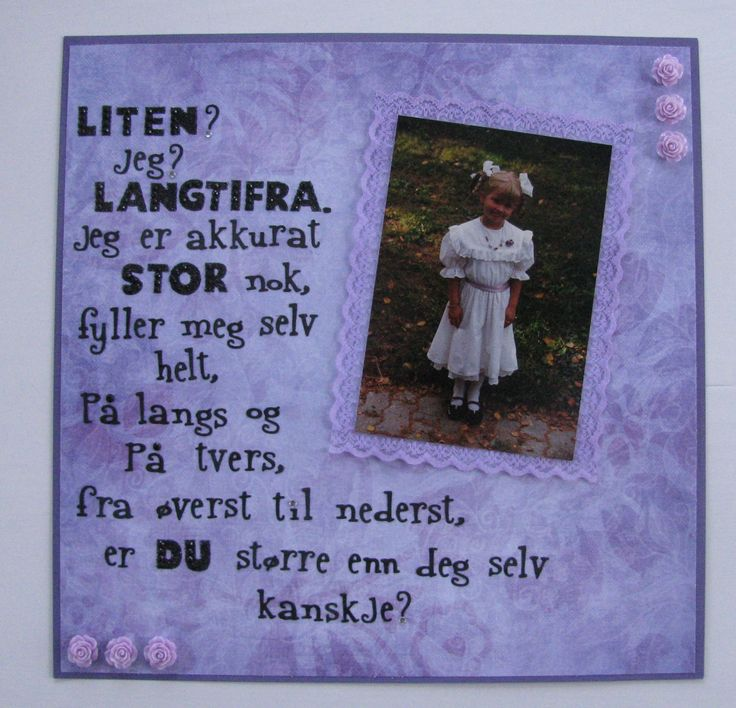 "Scrapbook page: ""Poem by Inger Hagerup"" Translation:  Little?   Me?   Far from it.   I am just large enough.   Fill myself completely   lengthwise and across   from top to bottom.   Are you larger than yourself maybe?                       #purple #little #poem #theant #mauren #ingerhagerup #black #roses #lace #scrapbook #page"