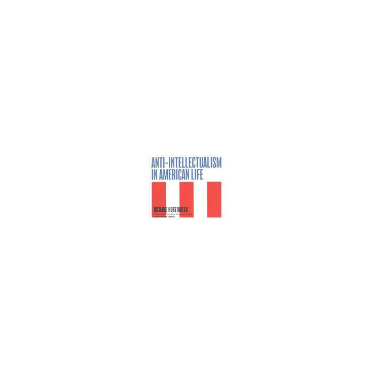 Anti-Intellectualism in American Life (Unabridged) (CD/Spoken Word) (Richard Hofstadter)