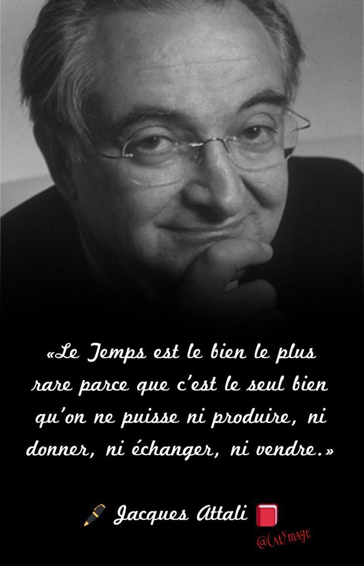 «Le Temps est le bien le plus rare parce que c'est le seul bien qu'on ne puisse ni produire, ni donner, ni échanger, ni vendre.»  Jacques Attali