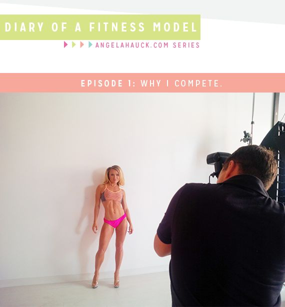 Diary of a Fitness Model Episode 1: Why I compete.