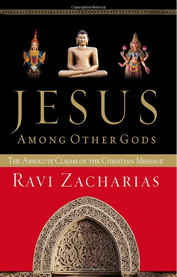 Jesus Among Other Gods: The Absolute Claims of the Christian Message by Ravi Zacharias