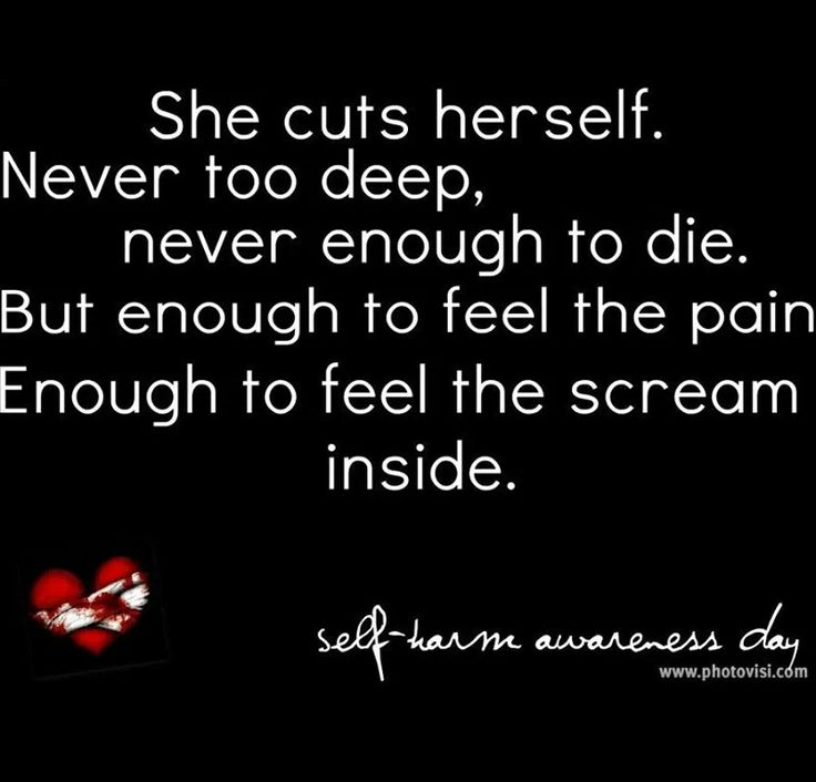 I don't wanna die, but I cut just to forget about the pain in reality for just a few seconds.