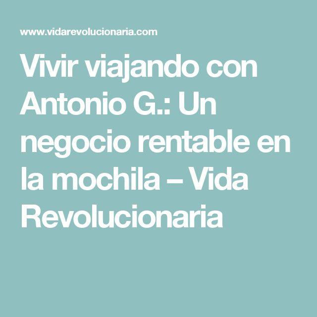 Vivir viajando con Antonio G.: Un negocio rentable en la mochila – Vida Revolucionaria
