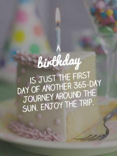Un cumpleaños es justo el primer día de un viaje de 365 días alrededor del sol. ¡DISFRUTA DEL VIAJE DESDE EL PRIMER DÍA ! ¡FELIZ CUMPLEAÑOS!
