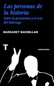 """MacMillan, Margaret. """"Las personas de la historia : sobre la persuasión y el arte del liderazgo"""". Madrid: Turner, 2017. Encuentra este libro en la 4ª planta: 929-05MAC"""