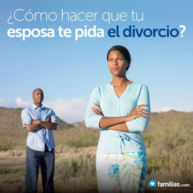 ¿Cómo hacer que tu esposa te pida el divorcio?