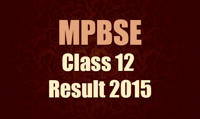 Mpbse Hssc Result 2015 Mpbse Nic In Mp Board 12th Result By Roll No Exam Class 12 Result Class