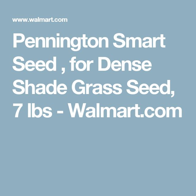 Pennington Smart Seed , for Dense Shade Grass Seed, 7 lbs - Walmart.com