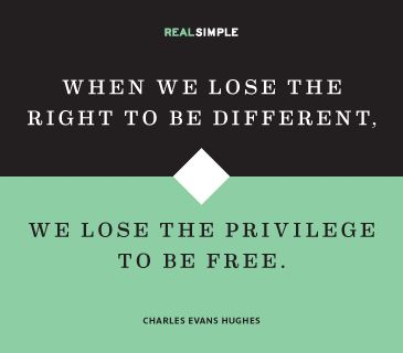 """When we lose the right to be different, we lose the privilege to be free."" —Charles Evans Hughes #quotes"