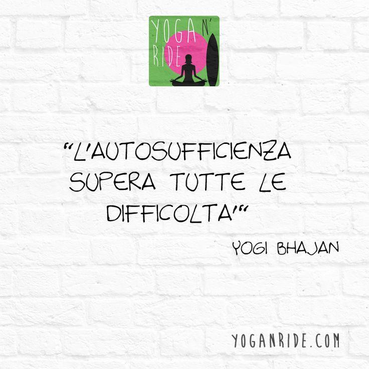 L'autosufficienza supera tutte le difficoltà. www.yoganride.com