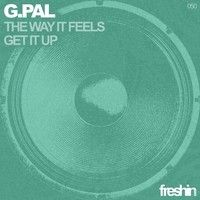 G.Pal - The Way It Feels / Get It Up [Freshin] by G.Pal on SoundCloud